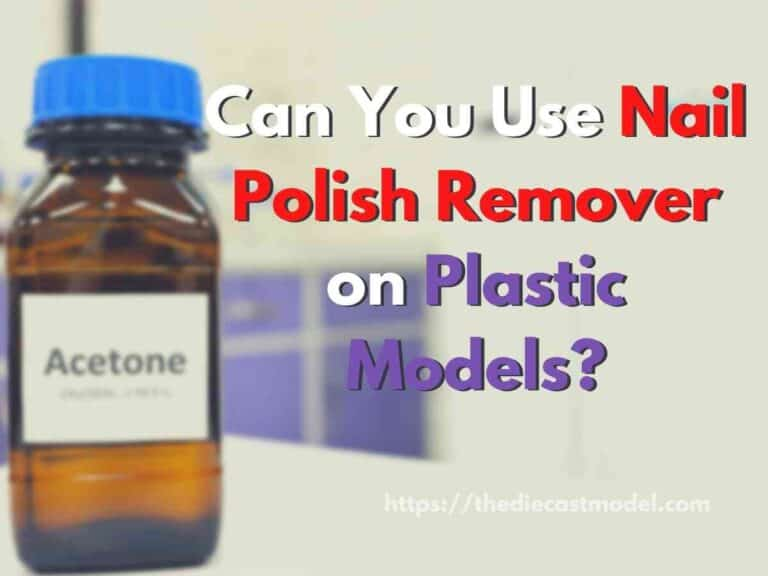 Nail Polish Remover: Suitable for Plastic Models?